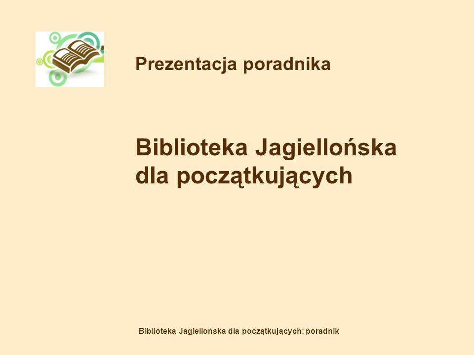 Biblioteka Jagiellońska dla początkujących: poradnik Prezentacja poradnika Biblioteka Jagiellońska dla początkujących
