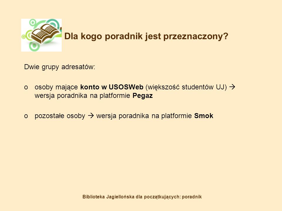 Biblioteka Jagiellońska dla początkujących: poradnik Dla kogo poradnik jest przeznaczony.