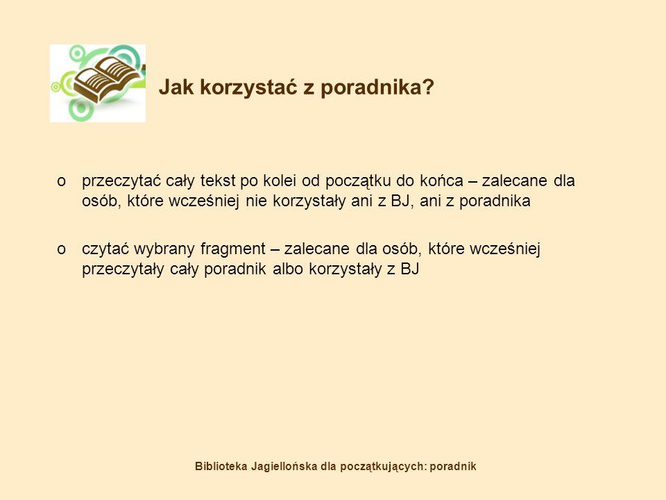 Biblioteka Jagiellońska dla początkujących: poradnik Jak korzystać z poradnika.
