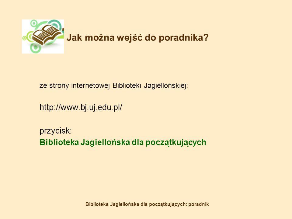Biblioteka Jagiellońska dla początkujących: poradnik Jak można wejść do poradnika.