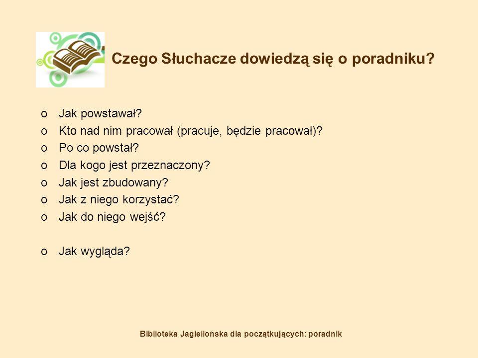 Biblioteka Jagiellońska dla początkujących: poradnik Czego Słuchacze dowiedzą się o poradniku.