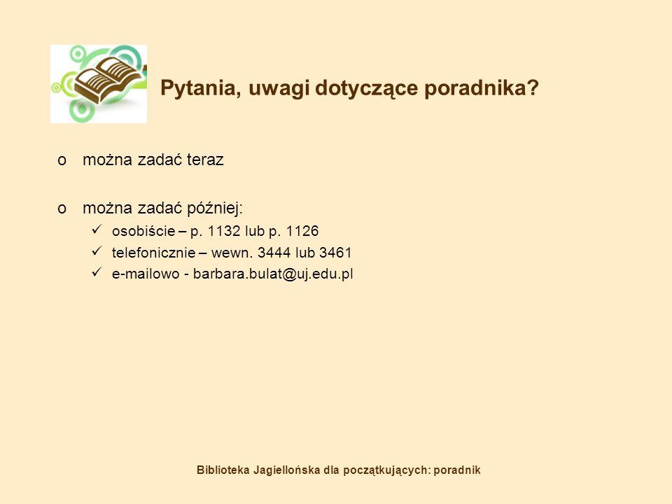 Biblioteka Jagiellońska dla początkujących: poradnik Pytania, uwagi dotyczące poradnika.
