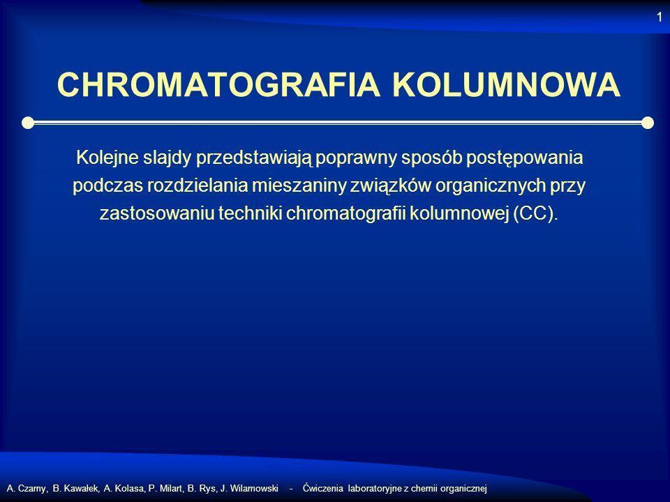 A. Czarny, B. Kawałek, A. Kolasa, P. Milart, B. Rys, J. Wilamowski - Ćwiczenia laboratoryjne z chemii organicznej 1 CHROMATOGRAFIA KOLUMNOWA Kolejne s