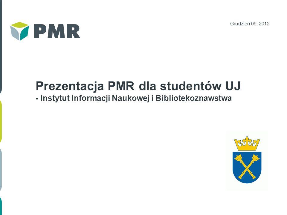 Prezentacja PMR dla studentów UJ - Instytut Informacji Naukowej i Bibliotekoznawstwa Grudzień 05, 2012