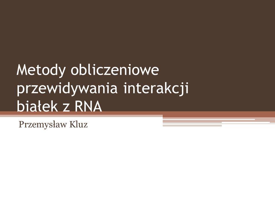 Metody obliczeniowe przewidywania interakcji białek z RNA Przemysław Kluz