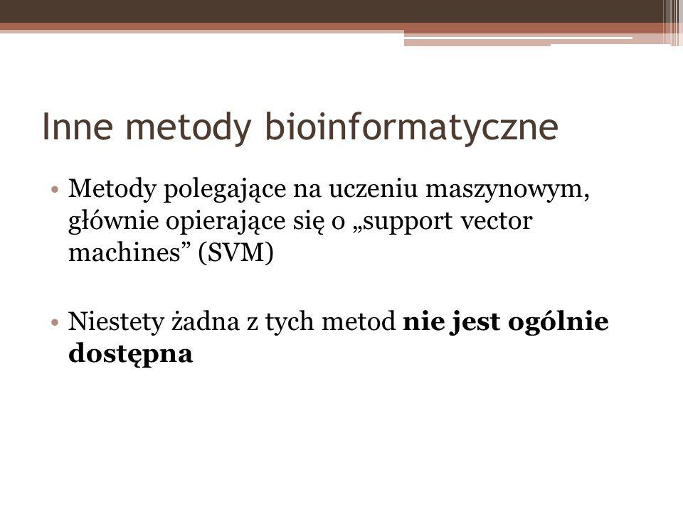 Inne metody bioinformatyczne Metody polegające na uczeniu maszynowym, głównie opierające się o support vector machines (SVM) Niestety żadna z tych met