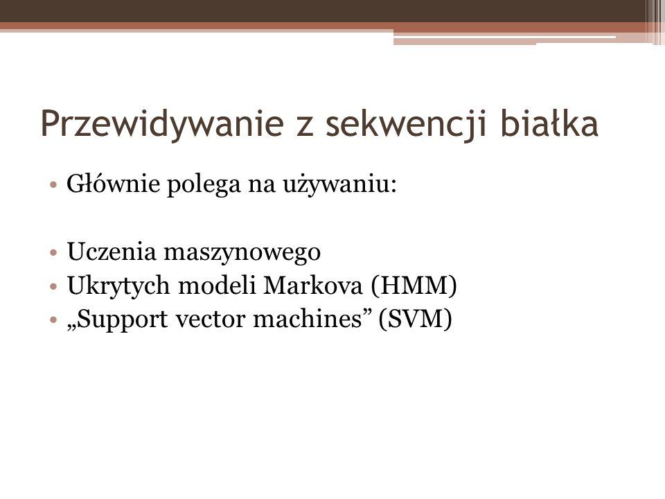 Przewidywanie z sekwencji białka Głównie polega na używaniu: Uczenia maszynowego Ukrytych modeli Markova (HMM) Support vector machines (SVM)