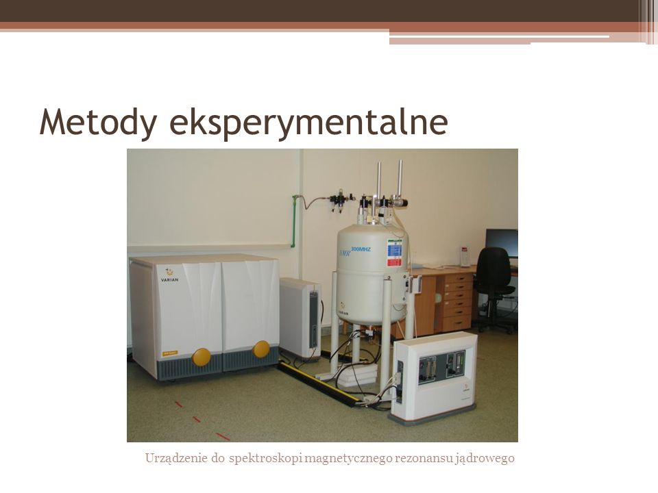 Metody eksperymentalne Urządzenie do spektroskopi magnetycznego rezonansu jądrowego