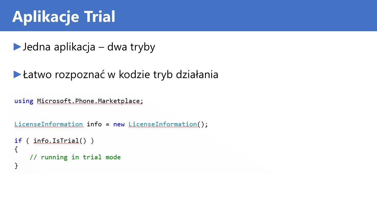 Aplikacje Trial Jedna aplikacja – dwa tryby Łatwo rozpoznać w kodzie tryb działania