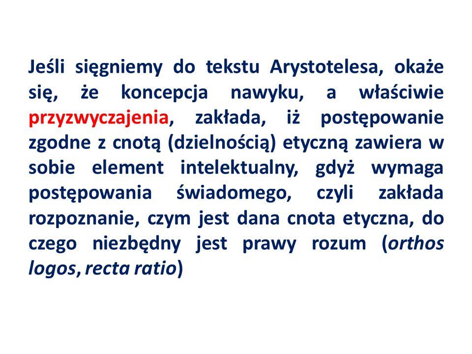 Jeśli sięgniemy do tekstu Arystotelesa, okaże się, że koncepcja nawyku, a właściwie przyzwyczajenia, zakłada, iż postępowanie zgodne z cnotą (dzielnoś