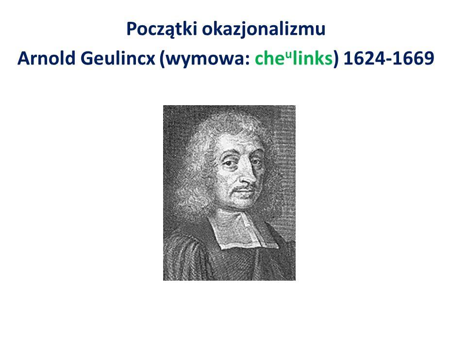 Początki okazjonalizmu Arnold Geulincx (wymowa: che u links) 1624-1669