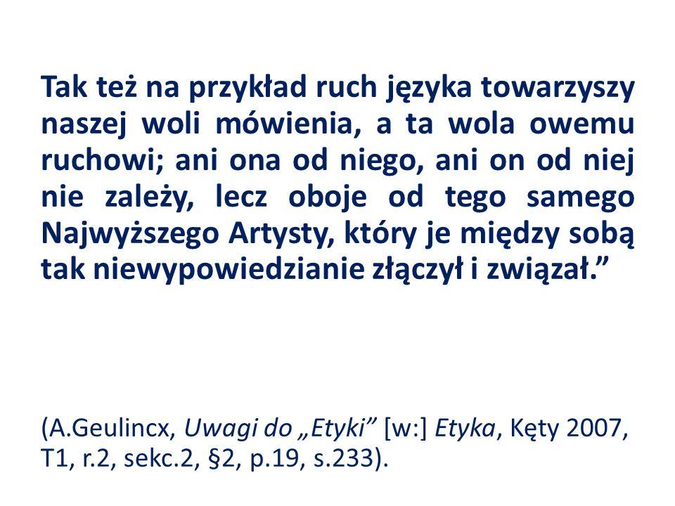 Tak też na przykład ruch języka towarzyszy naszej woli mówienia, a ta wola owemu ruchowi; ani ona od niego, ani on od niej nie zależy, lecz oboje od t