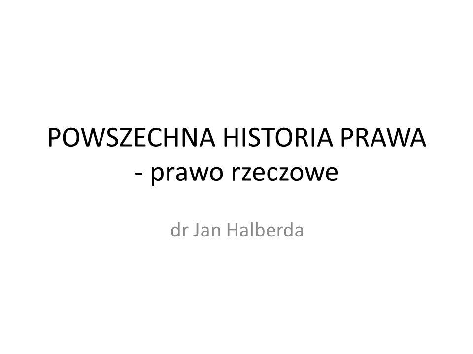 POWSZECHNA HISTORIA PRAWA - prawo rzeczowe dr Jan Halberda