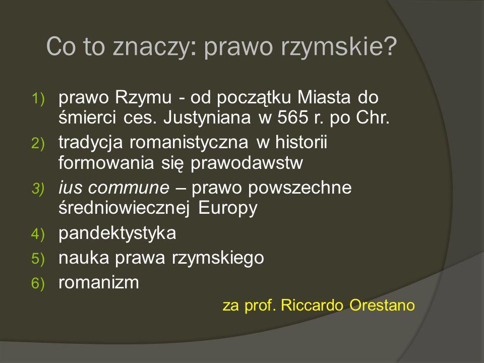 Co to znaczy: prawo rzymskie.1) prawo Rzymu - od początku Miasta do śmierci ces.