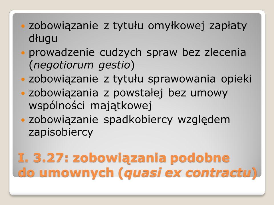 I. 3.27: zobowiązania podobne do umownych (quasi ex contractu) zobowiązanie z tytułu omyłkowej zapłaty długu prowadzenie cudzych spraw bez zlecenia (n
