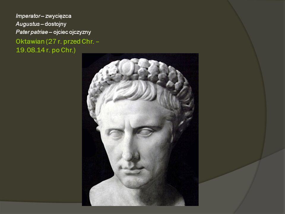 Oktawian (27 r. przed Chr. – 19.08.14 r. po Chr.) Imperator – zwycięzca Augustus – dostojny Pater patriae – ojciec ojczyzny