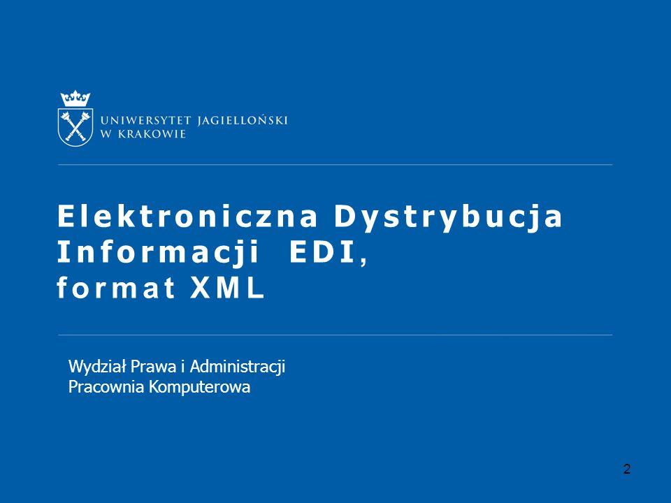 2 Elektroniczna Dystrybucja Informacji EDI, format XML Wydział Prawa i Administracji Pracownia Komputerowa
