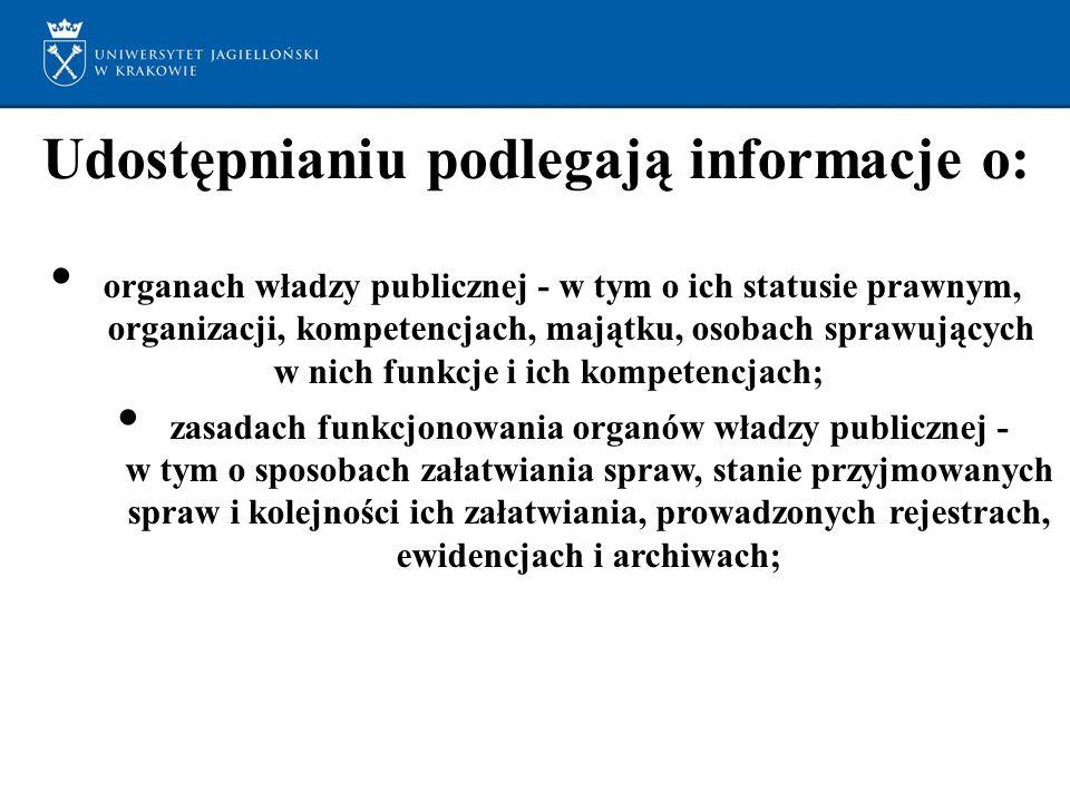 Udostępnianiu podlegają informacje o: organach władzy publicznej - w tym o ich statusie prawnym, organizacji, kompetencjach, majątku, osobach sprawujących w nich funkcje i ich kompetencjach; zasadach funkcjonowania organów władzy publicznej - w tym o sposobach załatwiania spraw, stanie przyjmowanych spraw i kolejności ich załatwiania, prowadzonych rejestrach, ewidencjach i archiwach;
