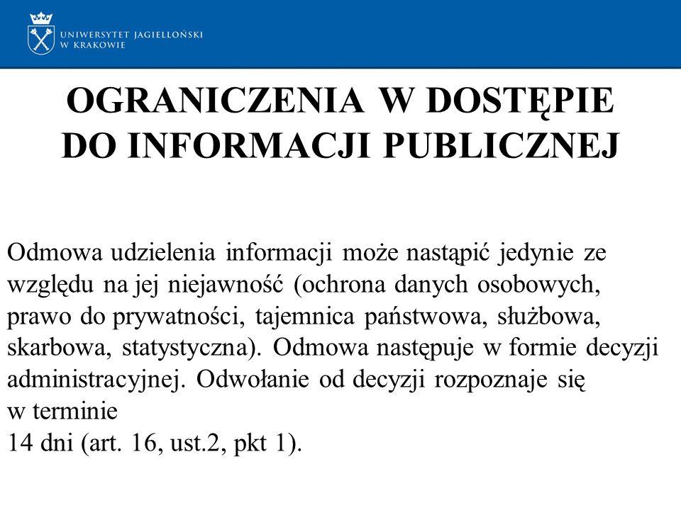 OGRANICZENIA W DOSTĘPIE DO INFORMACJI PUBLICZNEJ Odmowa udzielenia informacji może nastąpić jedynie ze względu na jej niejawność (ochrona danych osobowych, prawo do prywatności, tajemnica państwowa, służbowa, skarbowa, statystyczna).
