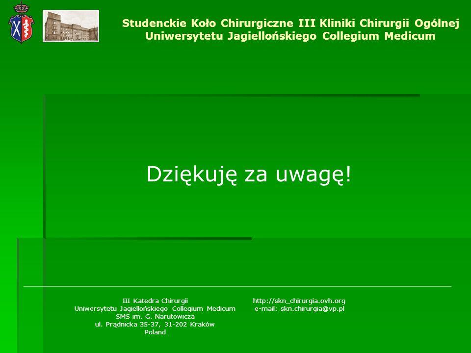 Dziękuję za uwagę! Studenckie Koło Chirurgiczne III Kliniki Chirurgii Ogólnej Uniwersytetu Jagiellońskiego Collegium Medicum III Katedra Chirurgii Uni
