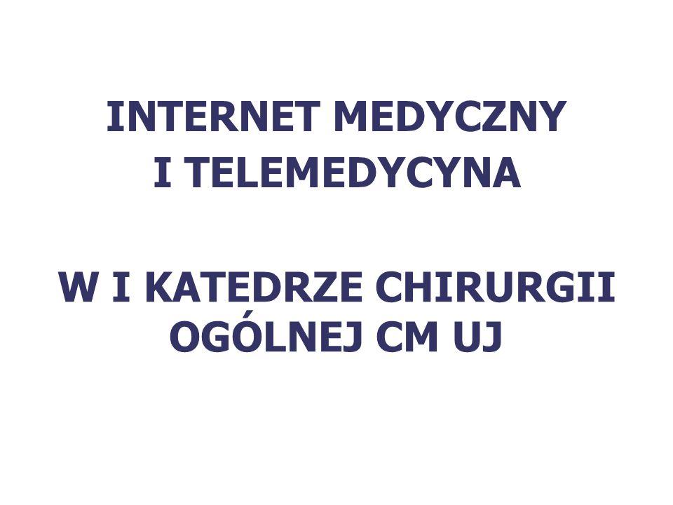 W I KATEDRZE CHIRURGII OGÓLNEJ CM UJ INTERNET MEDYCZNY I TELEMEDYCYNA