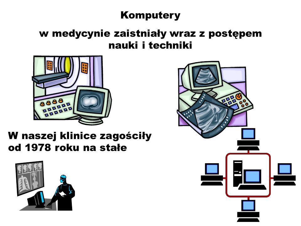 Komputery w medycynie zaistniały wraz z postępem nauki i techniki W naszej klinice zagościły od 1978 roku na stałe