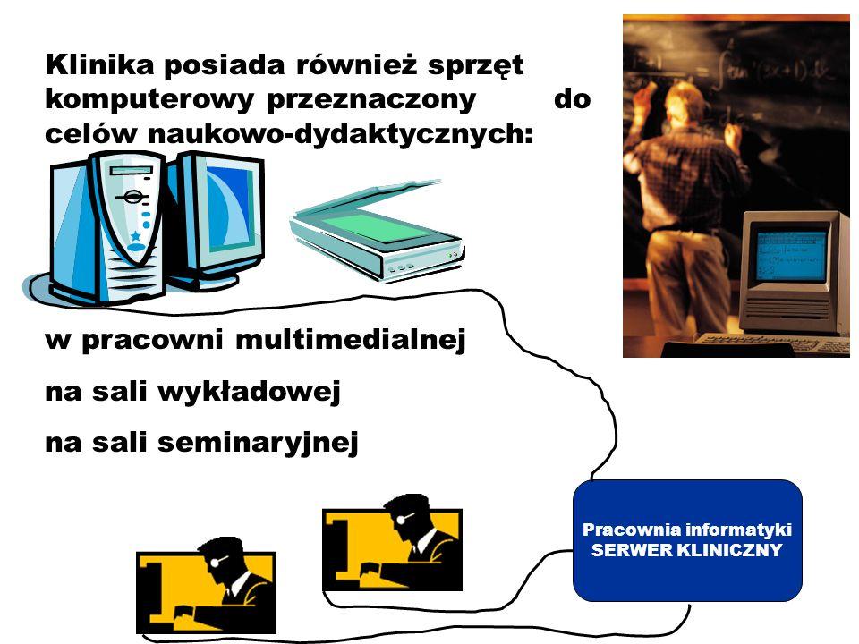 Klinika posiada również sprzęt komputerowy przeznaczony do celów naukowo-dydaktycznych: w pracowni multimedialnej na sali wykładowej na sali seminaryj
