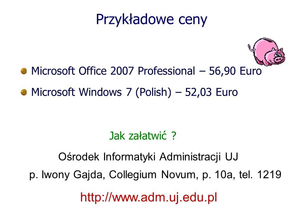 Przykładowe ceny Microsoft Office 2007 Professional – 56,90 Euro Microsoft Windows 7 (Polish) – 52,03 Euro Jak załatwić ? Ośrodek Informatyki Administ