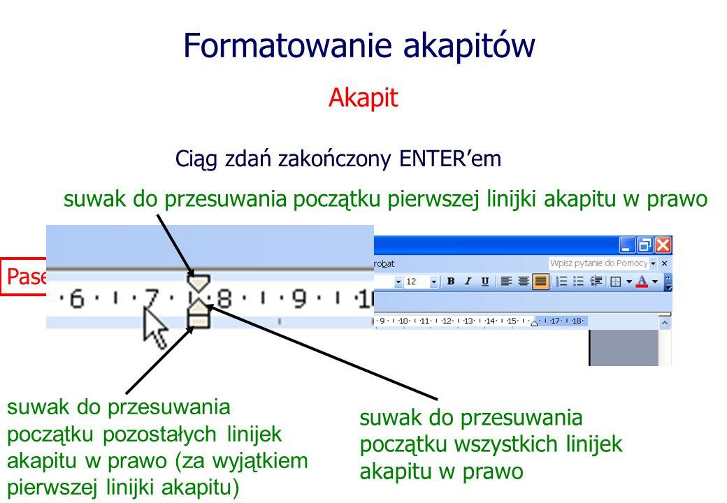 Formatowanie akapitów Ciąg zdań zakończony ENTERem Akapit Pasek formatowania akapitu suwak do przesuwania początku pierwszej linijki akapitu w prawo s