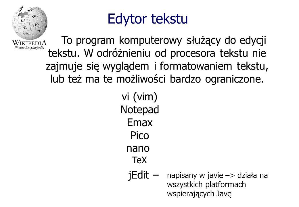 Edytor tekstu To program komputerowy służący do edycji tekstu. W odróżnieniu od procesora tekstu nie zajmuje się wyglądem i formatowaniem tekstu, lub