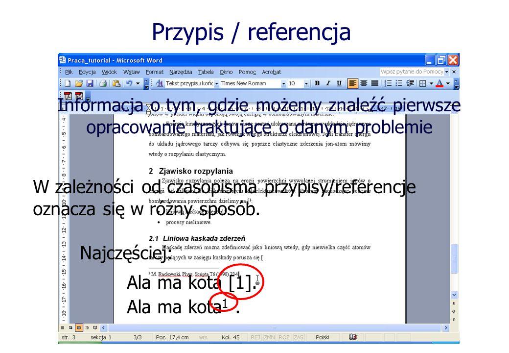 Przypis / referencja Wpisać odnośnik/referencję W zależności od czasopisma przypisy/referencje oznacza się w różny sposób. Najczęściej: Ala ma kota [1
