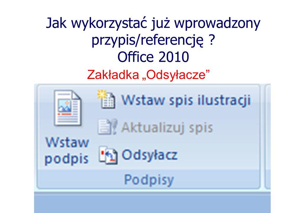 Jak wykorzystać już wprowadzony przypis/referencję ? Office 2010 Zakładka Odsyłacze