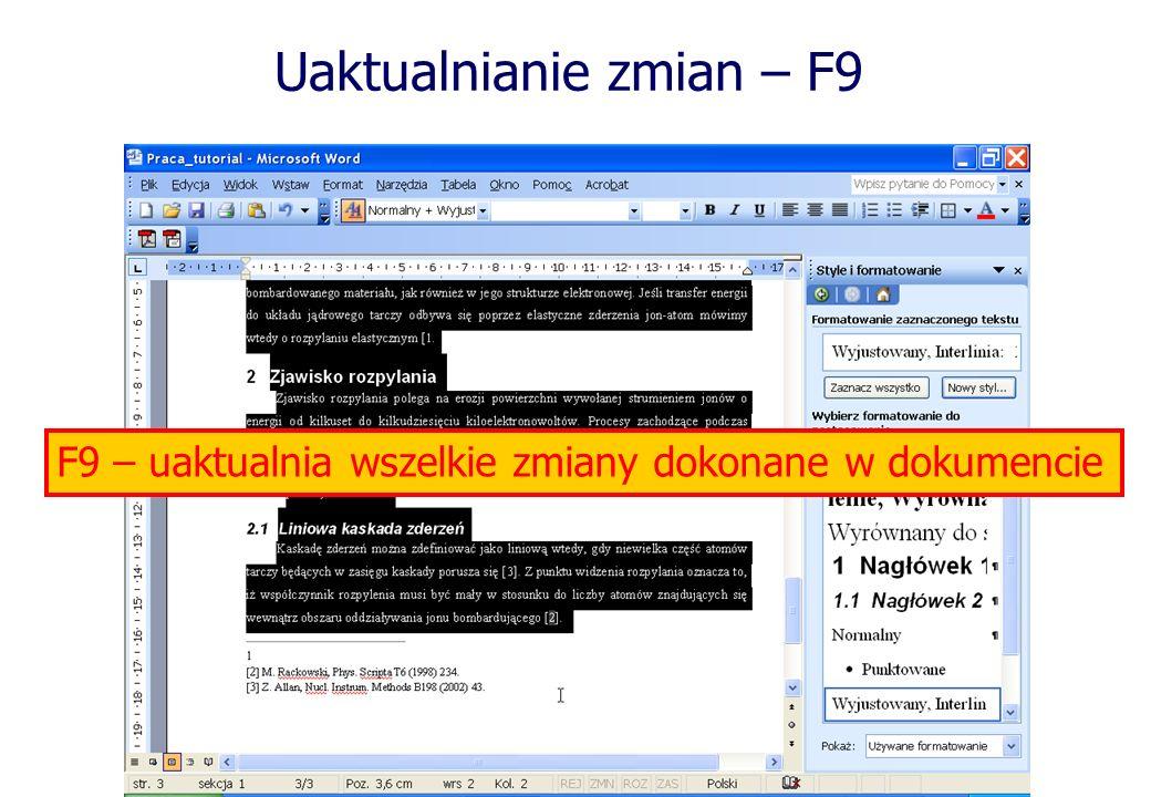 Uaktualnianie zmian – F9 Nacisnąć F9 F9 – uaktualnia wszelkie zmiany dokonane w dokumencie