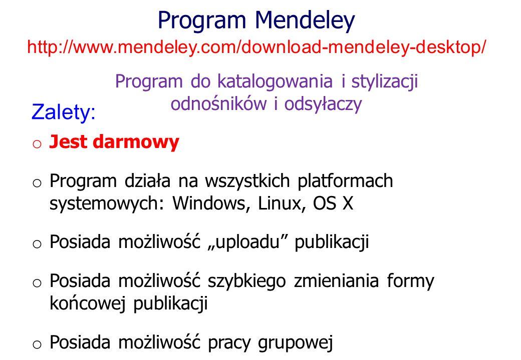 Program Mendeley Program do katalogowania i stylizacji odnośników i odsyłaczy http://www.mendeley.com/download-mendeley-desktop/ o Jest darmowy o Prog