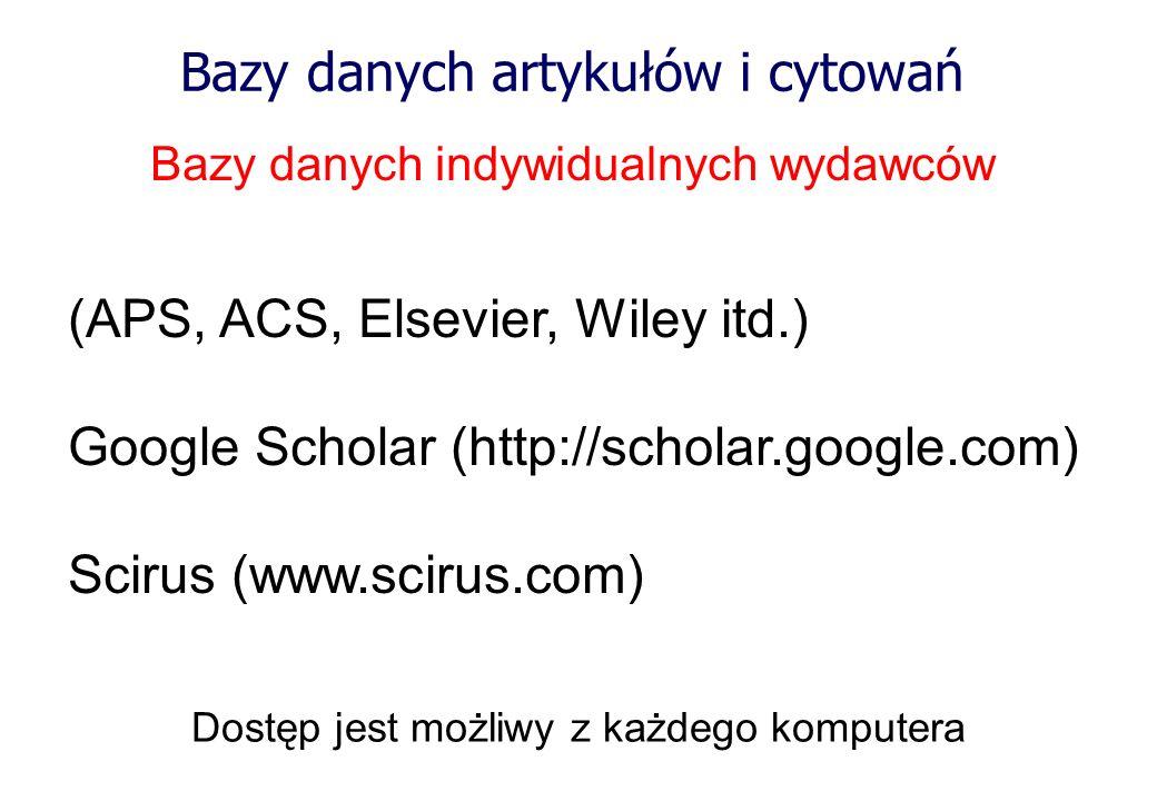 Bazy danych artykułów i cytowań Bazy danych indywidualnych wydawców Dostęp jest możliwy z każdego komputera (APS, ACS, Elsevier, Wiley itd.) Google Sc