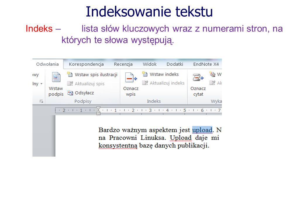 Indeksowanie tekstu Indeks – lista słów kluczowych wraz z numerami stron, na których te słowa występują.
