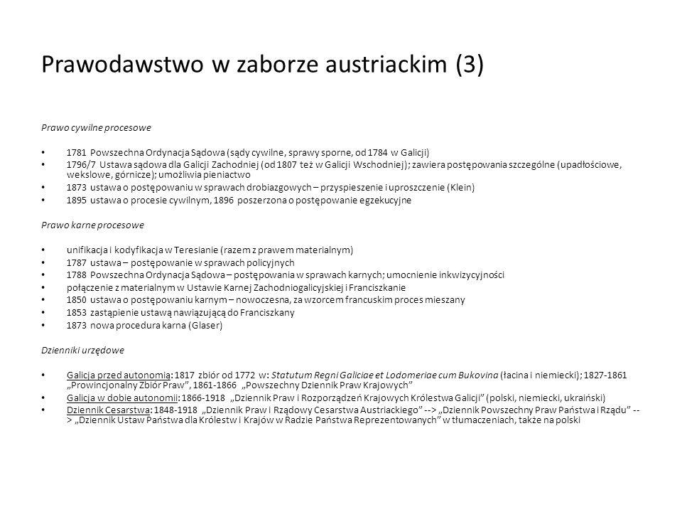 Prawodawstwo w zaborze austriackim (3) Prawo cywilne procesowe 1781 Powszechna Ordynacja Sądowa (sądy cywilne, sprawy sporne, od 1784 w Galicji) 1796/