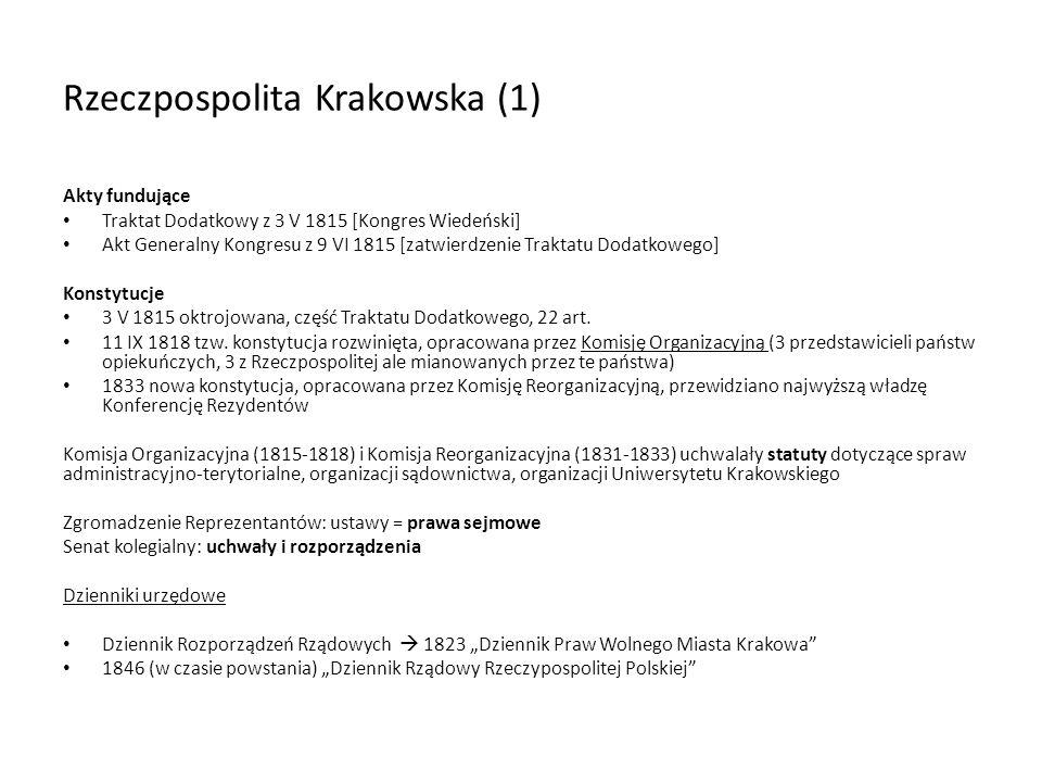 Rzeczpospolita Krakowska (1) Akty fundujące Traktat Dodatkowy z 3 V 1815 [Kongres Wiedeński] Akt Generalny Kongresu z 9 VI 1815 [zatwierdzenie Traktat