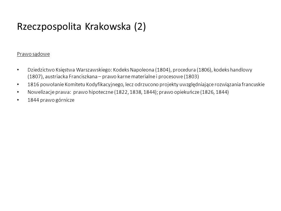 Rzeczpospolita Krakowska (2) Prawo sądowe Dziedzictwo Księstwa Warszawskiego: Kodeks Napoleona (1804), procedura (1806), kodeks handlowy (1807), austr