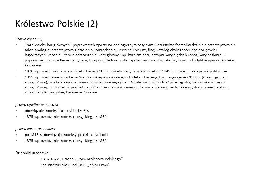 Królestwo Polskie (2) Prawo karne (2) 1847 kodeks kar głównych i poprawczych oparty na analogicznym rosyjskim; kazuistyka; formalna definicja przestęp