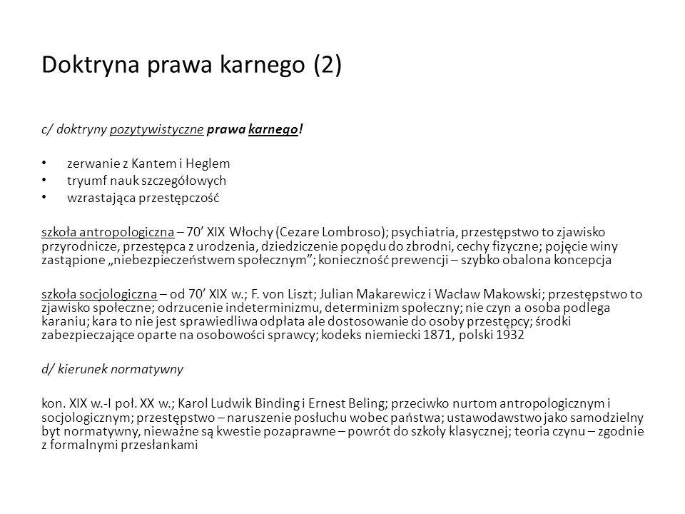 Doktryna prawa karnego (2) c/ doktryny pozytywistyczne prawa karnego! zerwanie z Kantem i Heglem tryumf nauk szczegółowych wzrastająca przestępczość s