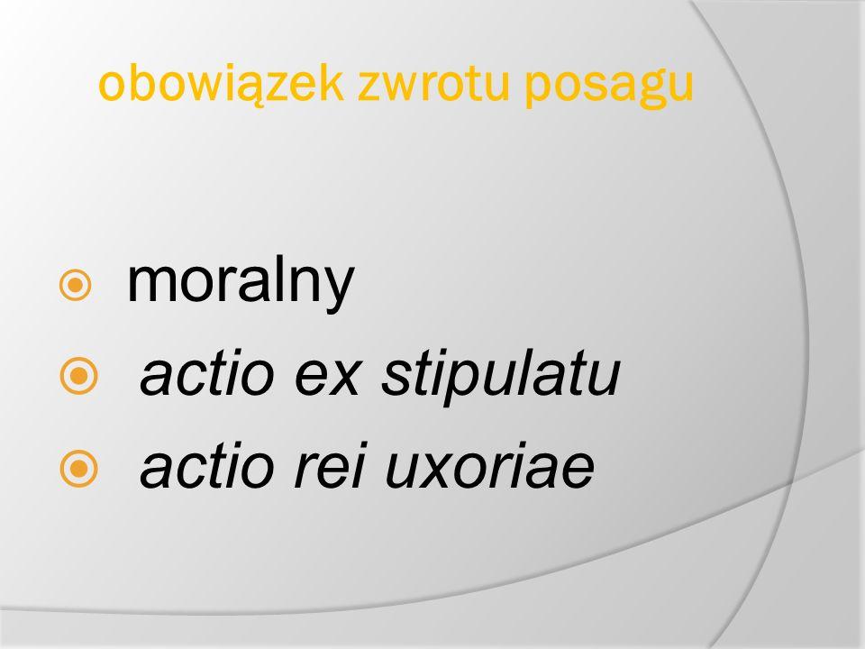 obowiązek zwrotu posagu moralny actio ex stipulatu actio rei uxoriae
