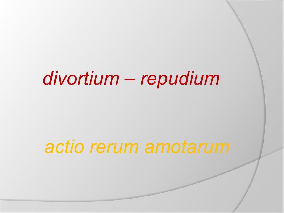 divortium – repudium actio rerum amotarum