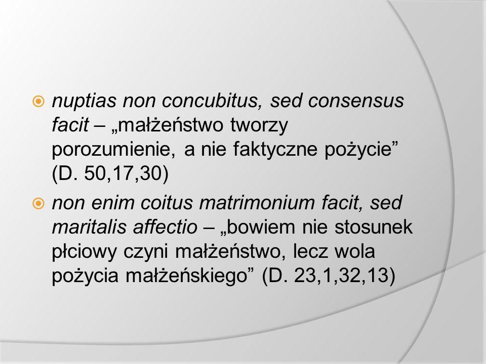 nuptias non concubitus, sed consensus facit – małżeństwo tworzy porozumienie, a nie faktyczne pożycie (D.