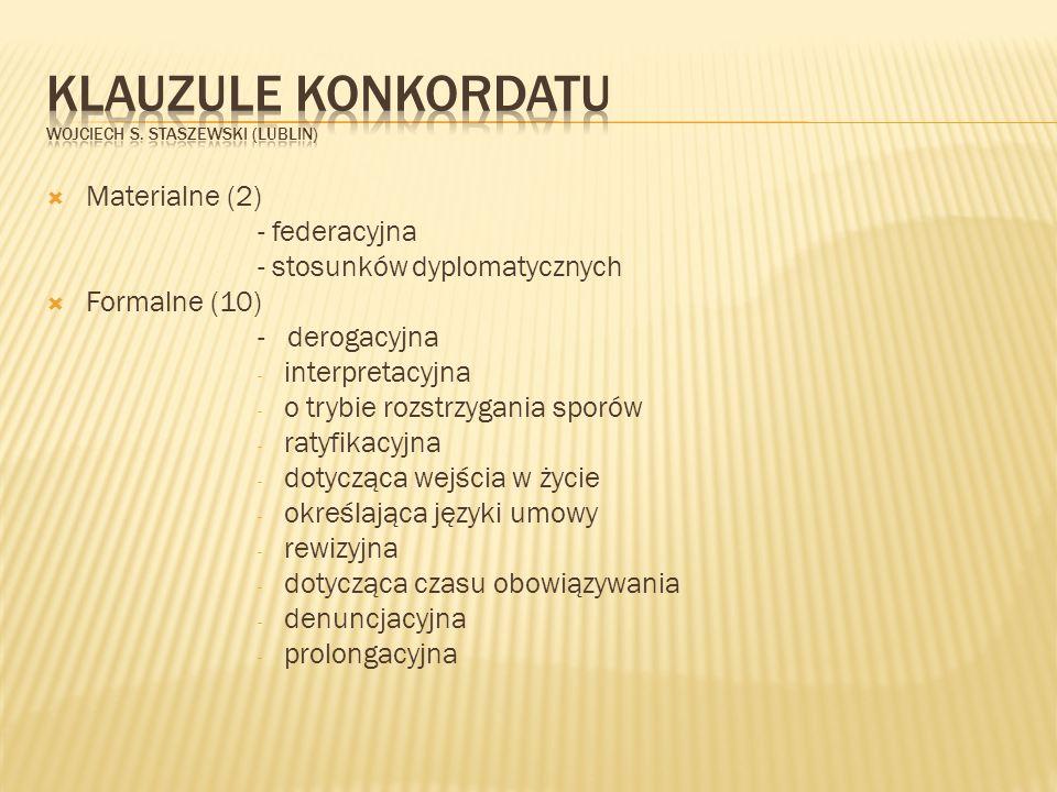 Materialne (2) - federacyjna - stosunków dyplomatycznych Formalne (10) - derogacyjna - interpretacyjna - o trybie rozstrzygania sporów - ratyfikacyjna