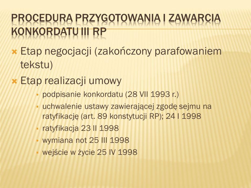Etap negocjacji (zakończony parafowaniem tekstu) Etap realizacji umowy podpisanie konkordatu (28 VII 1993 r.) uchwalenie ustawy zawierającej zgodę sej