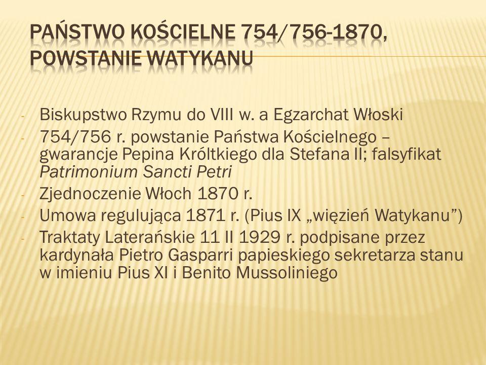 - Biskupstwo Rzymu do VIII w. a Egzarchat Włoski - 754/756 r. powstanie Państwa Kościelnego – gwarancje Pepina Króltkiego dla Stefana II; falsyfikat P