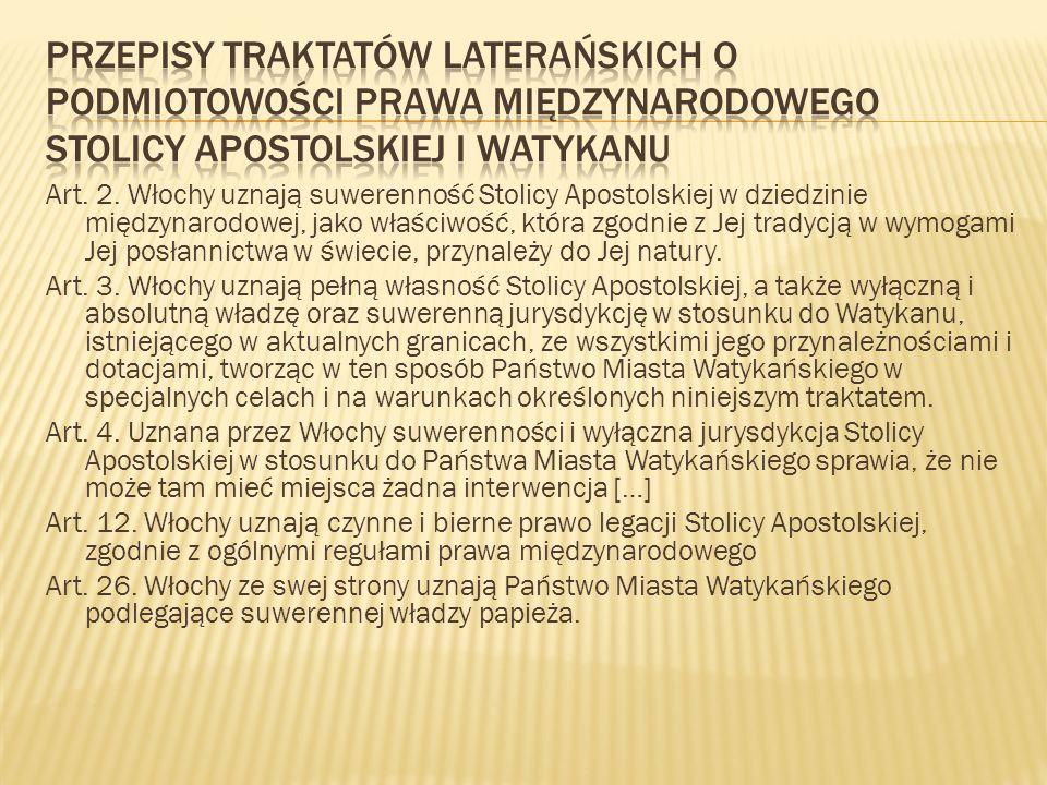 Art. 2. Włochy uznają suwerenność Stolicy Apostolskiej w dziedzinie międzynarodowej, jako właściwość, która zgodnie z Jej tradycją w wymogami Jej posł