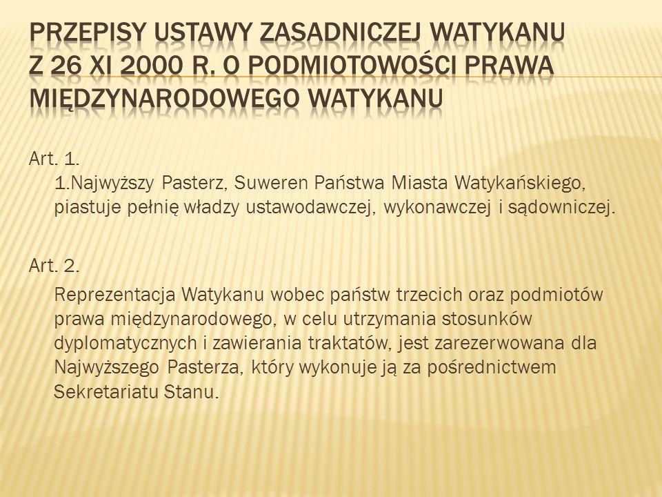 Art. 1. 1.Najwyższy Pasterz, Suweren Państwa Miasta Watykańskiego, piastuje pełnię władzy ustawodawczej, wykonawczej i sądowniczej. Art. 2. Reprezenta