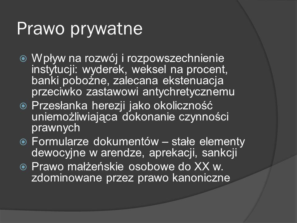 Prawo prywatne Wpływ na rozwój i rozpowszechnienie instytucji: wyderek, weksel na procent, banki pobożne, zalecana ekstenuacja przeciwko zastawowi ant